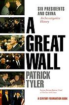 A great wall : six presidents and China : an investigative history
