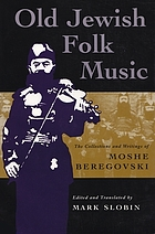 Old Jewish folk music : the collections and writings of Moshe Beregovski