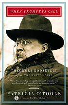 When trumpets call : Theodore Roosevelt after the White House
