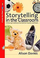 Storytelling in the classroom : enhancing oral and traditional skills for teachers