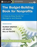 The budget-building book for nonprofits : a step-by-step guide for managers and boards