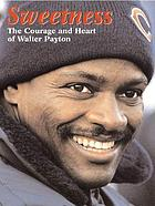 Sweetness : the courage and heart of Walter Payton