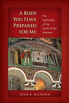 A body you have prepared for me : the spirituality of the Letter to the Hebrews