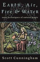 Earth, air, fire & water : more techniques of natural magic