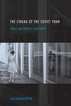 The cinema of the Soviet thaw : space, materiality, movement