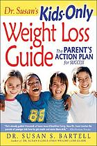 Dr. Susan's kids-only weight loss guide : the parent's action plan for success