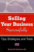 Sell your business successfully : tips, strategies and tools