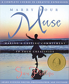 Marry your muse : making a lasting commitment to your creativity