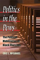 Politics in the pews : the political mobilization of Black churches