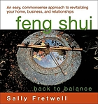 Feng Shui : back to balance : an easy, commonsense approach to revitalizing your home, business, and relationships