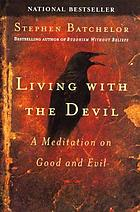 Living with the devil : a meditation on good and evil