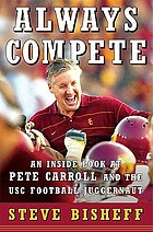 Always compete : an inside look at Pete Carroll and the USC football juggernaut