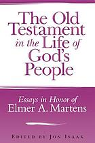 The Old Testament in the Life of God's People : Essays in Honor of Elmer A. Martens