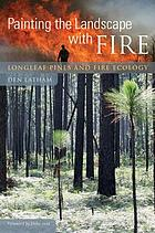 Painting the Landscape with Fire : Longleaf Pines and Fire Ecology