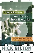 I live in the future & here's how it works : why your world, work, and brain are being creatively disrupted