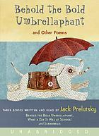 Behold the bold umbrellaphant : and other poems