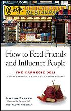 How to feed friends and influence people : the Carnegie Deli : a giant sandwich, a little deli, a huge success