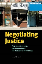 Negotiating justice : progressive lawyering, low-income clients, and the quest for social change