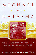 Michael and Natasha : the life and love of Michael II, the last of the Romanov tsars