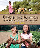 Down to earth : how kids help feed the world