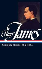 Henry James, Complete stories 1864 1874.