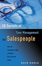 10 secrets of time management for salespeople : gain the competitive edge and make every second count