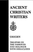 Treatise on the Passover ; and, Dialogue of Origen with Heraclides and his fellow bishops on the Father, the Son, and the Soul