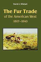 The fur trade of the American West, 1807-1840 : a geographical synthesis
