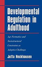 Developmental regulation in adulthood : age-normative and sociostructural constraints as adaptive challenges