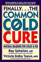 The common cold cure : natural remedies for colds & flu