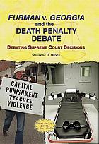 Furman v. Georgia and the death penalty debate : debating Supreme Court decisions