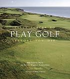Fifty places to play golf before you die : golf experts share the world's greatest destinations