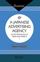 A Japanese advertising agency : an anthropology of media and markets