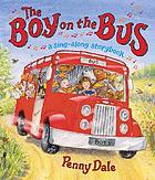 The Boy on the Bus : A Sing-Along Storybook.