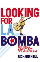 Looking for La Bomba : the Cuban adventures of a musical oaf