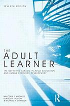 The adult learner : the definitive classic in adult education and human resource development