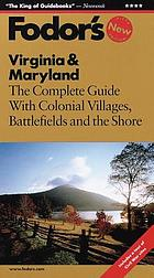 Fodor's Virginia & Maryland : [the complete guide with colonial villages, battlefields and the shore]