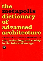 The Métapolis dictionary of advanced architecture : city, technology and society in the information age. [conceived...as a document-manifesto of action at MET 2.0, in June 2000, Barcelona]