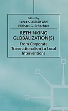 Rethinking globalization(s) : from corporate transnationalism to local interventions
