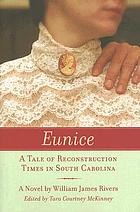 Eunice : a tale of Reconstruction times in South Carolina : a novel