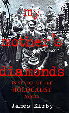 My mother's diamonds : in search of the Holocaust assets