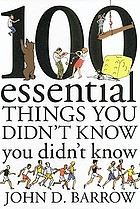 One hundred essential things you didn't know you didn't know