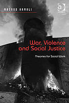 War, violence and social justice : theories for social work