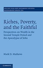 Riches, poverty, and the faithful : perspectives on wealth in the Second Temple period and the Apocalypse of John