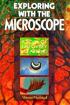 Exploring with the microscope : a book of discovery & learning