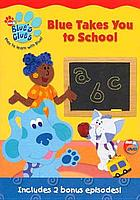 Blue's clues. / Blue takes you to school