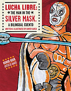 Lucha libre : the Man in the Silver Mask : a bilingual cuento