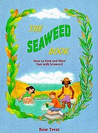 The seaweed book : how to find and have fun with seaweed
