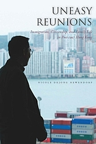 Uneasy reunions : immigration, citizenship, and family life in post-1997 Hong Kong