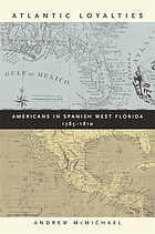Atlantic loyalties : Americans in Spanish West Florida, 1785-1810